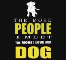 The more people I meet the more I love my dog T-shirts & Hoodies by Darling Arts