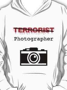 I am a photographer - NOT a Terrorist! T-Shirt