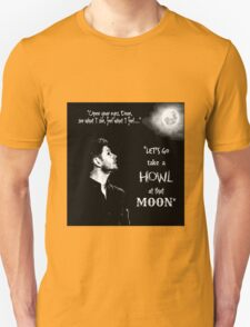 Let's Go Take A Howl At That Moon - new Supernatural design! Unisex T-Shirt