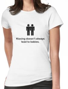 Kissing doesn't always lead to babies. Womens Fitted T-Shirt