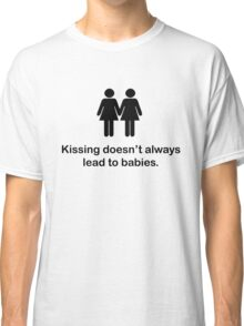 Kissing doesn't always lead to babies. Classic T-Shirt
