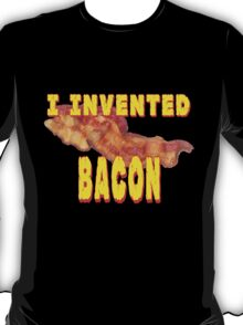 I Invented Bacon T-Shirt