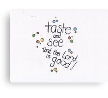 Psalm 34: Taste & see! Canvas Print