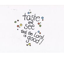 Psalm 34: Taste & see! Photographic Print
