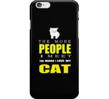 The more people I meet the more I love my cat T-shirts & Hoodies iPhone Case/Skin
