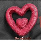 I <3 you so much by Dana Kay