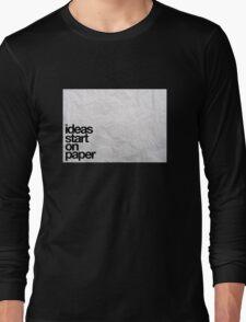 ideas start on paper Long Sleeve T-Shirt