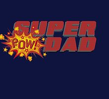 Super dad..POW! by kurticide