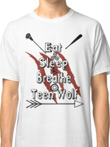 Eat Sleep Breathe Teen Wolf Classic T-Shirt