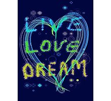 Live Love Dream Photographic Print