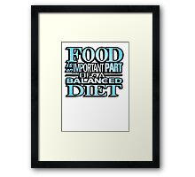 Food is an important part of a balanced diet Framed Print