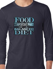 Food is an important part of a balanced diet Long Sleeve T-Shirt
