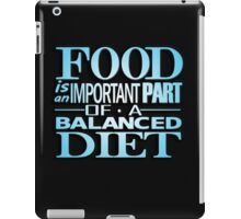 Food is an important part of a balanced diet iPad Case/Skin
