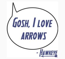 Gosh, I love arrows - Hawkeye Quote T-Shirt