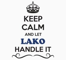 Keep Calm and Let LAKO Handle it by Neilbry