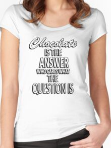 Chocolate is the answer who cares what the question is Women's Fitted Scoop T-Shirt