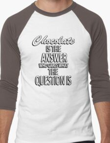 Chocolate is the answer who cares what the question is Men's Baseball ¾ T-Shirt