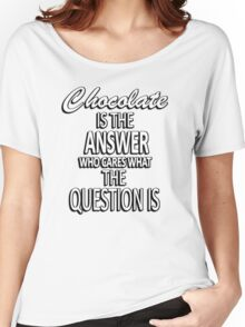 Chocolate is the answer who cares what the question is Women's Relaxed Fit T-Shirt