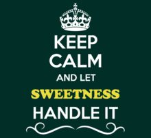 Keep Calm and Let SWEETNESS Handle it by thenamer