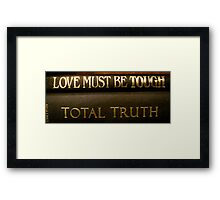 Tough Be Must Love, Truth Total Framed Print