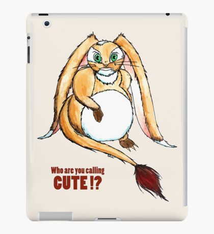 Who are you calling CUTE !? iPad Case/Skin
