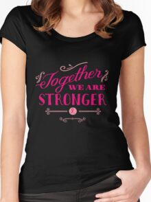 Together we are stronger...than breast cancer Women's Fitted Scoop T-Shirt