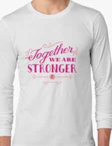 Together we are stronger...than breast cancer Long Sleeve T-Shirt