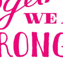 Together we are stronger...than breast cancer Sticker