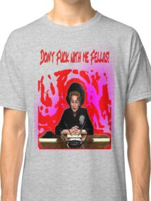 Don't Fuck With Me Fellas! (Mommie Dearest) Classic T-Shirt