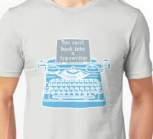 You can't hack into a typewriter  Unisex T-Shirt