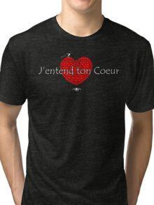 J'entend ton Coeur Tri-blend T-Shirt