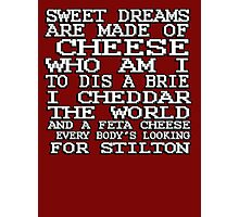 Sweet dreams are made of cheese, who am I to dis a Brie. I cheddar the world and the feta cheese, everybody's looking for Stilton. Photographic Print