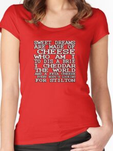 Sweet dreams are made of cheese, who am I to dis a Brie. I cheddar the world and the feta cheese, everybody's looking for Stilton. Women's Fitted Scoop T-Shirt