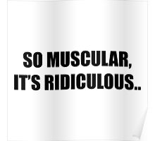 So Muscular, It's Ridiculous. Poster