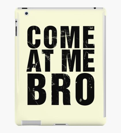 Come At Me Bro (Version 2) [BLACK] iPad Case/Skin