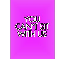 You can't sit with us. Photographic Print
