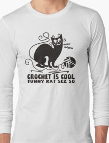 Black white crochet is cool funny derpy cat says so Long Sleeve T-Shirt