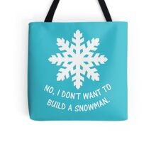 No, I don't want to build a snowman. Tote Bag