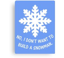 No, I don't want to build a snowman. Canvas Print