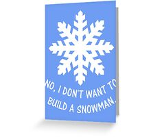 No, I don't want to build a snowman. Greeting Card
