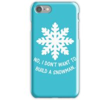 No, I don't want to build a snowman. iPhone Case/Skin
