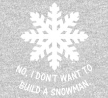 No, I don't want to build a snowman. Kids Tee