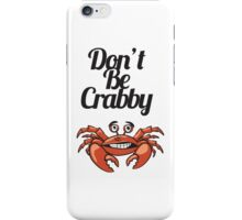 """Don't Be Crabby"" Typography with Cute Crab iPhone Case/Skin"