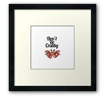 """""""Don't Be Crabby"""" Typography with Cute Crab Framed Print"""