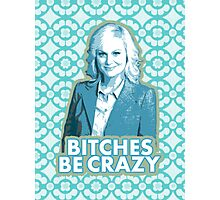 B*tches be crazy Photographic Print