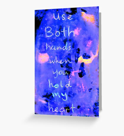 use both hands when you hold my heart Greeting Card