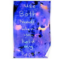 use both hands when you hold my heart Poster