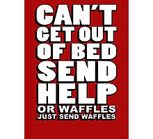 Can't get out of bed, send help - or waffles. Just send waffles. Photographic Print