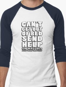 Can't get out of bed, send help - or waffles. Just send waffles. Men's Baseball ¾ T-Shirt