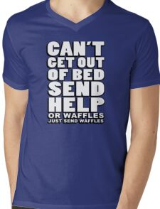 Can't get out of bed, send help - or waffles. Just send waffles. Mens V-Neck T-Shirt